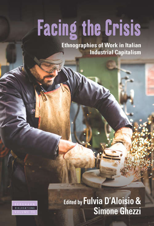 Facing the Crisis: Ethnographies of Work in Italian Industrial Capitalism (Dislocations #30)