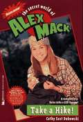 Take A Hike! (The Secret World Of Alex Mack #7)