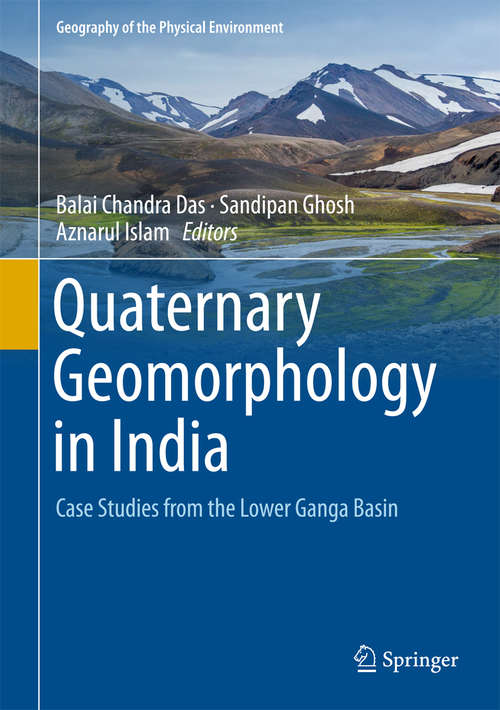 Quaternary Geomorphology in India: Case Studies From The Lower Ganga Basin (Geography of the Physical Environment)