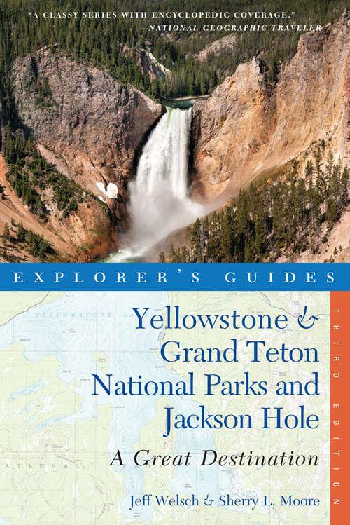 Explorer's Guide Yellowstone & Grand Teton National Parks and Jackson Hole