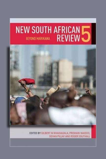 New South African Review 5: Beyond Marikana (New South African Review Ser.)