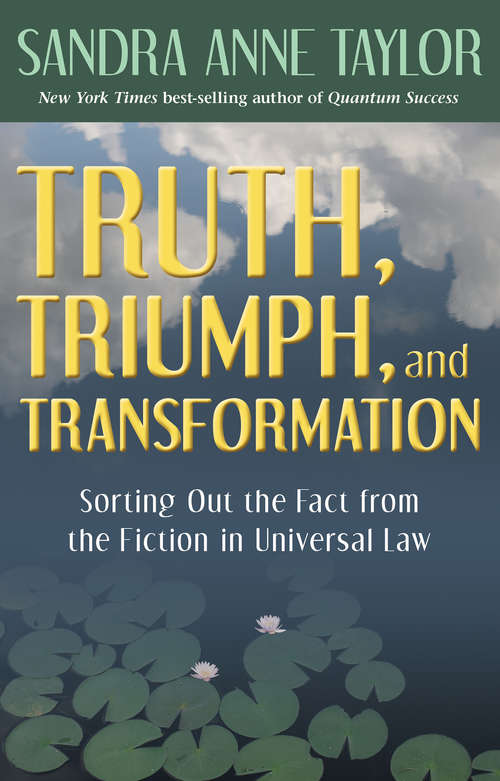 Truth, Triumph, and Transformation: Sorting Out The Lies From The Laws - And Getting Your Power Back