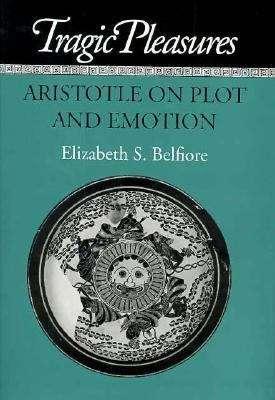 Tragic Pleasures: Aristotle on Plot and Emotion