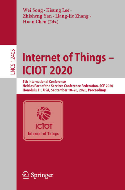 Internet of Things - ICIOT 2020: 5th International Conference, Held as Part of the Services Conference Federation, SCF 2020, Honolulu, HI, USA, September 18–20, 2020, Proceedings (Lecture Notes in Computer Science #12405)