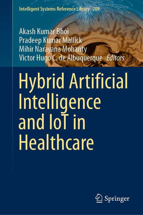 Hybrid Artificial Intelligence and IoT in Healthcare (Intelligent Systems Reference Library #209)