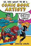 So, You Want to Be a Comic Book Artist? The Ultimate Guide on How to Break into Comics!