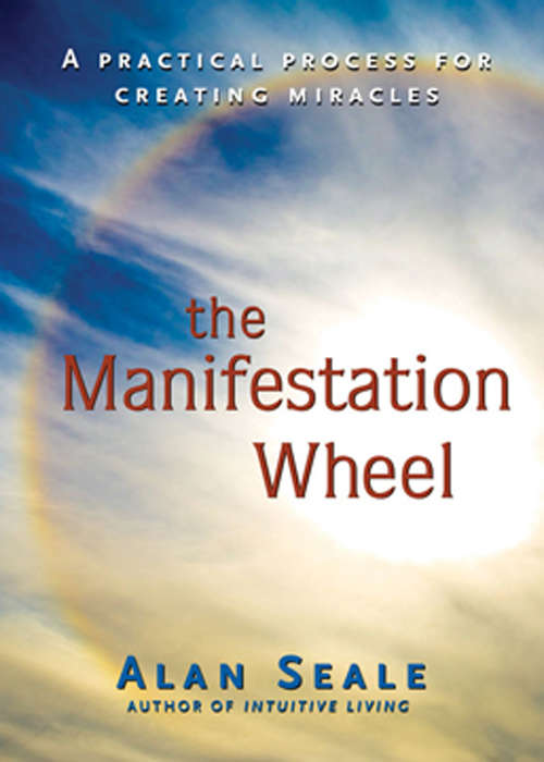 The Manifestation Wheel: A practical process for creating miracles
