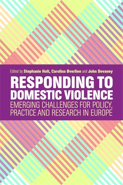 Responding to Domestic Violence: Emerging Challenges for Policy, Practice and Research in Europe