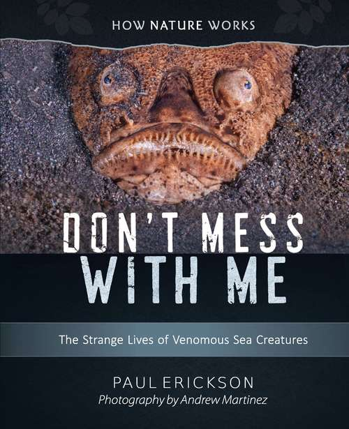 Don't Mess With Me: The Strange Lives Of Venomous Sea Creatures (How Nature Works #0)
