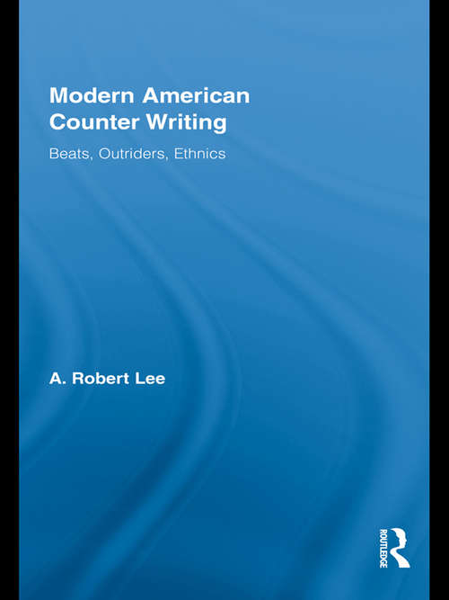 Modern American Counter Writing: Beats, Outriders, Ethnics (Literary Criticism And Cultural Theory Ser.)