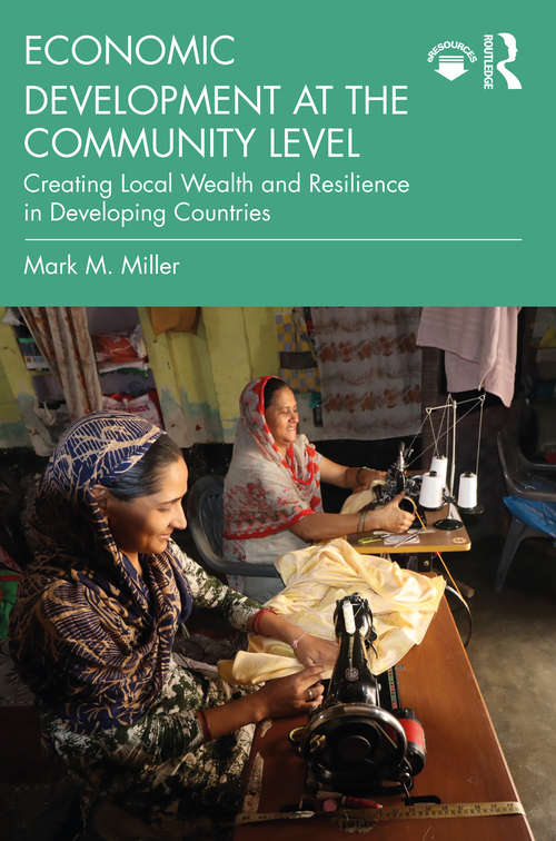 Economic Development at the Community Level: Creating Local Wealth and Resilience in Developing Countries