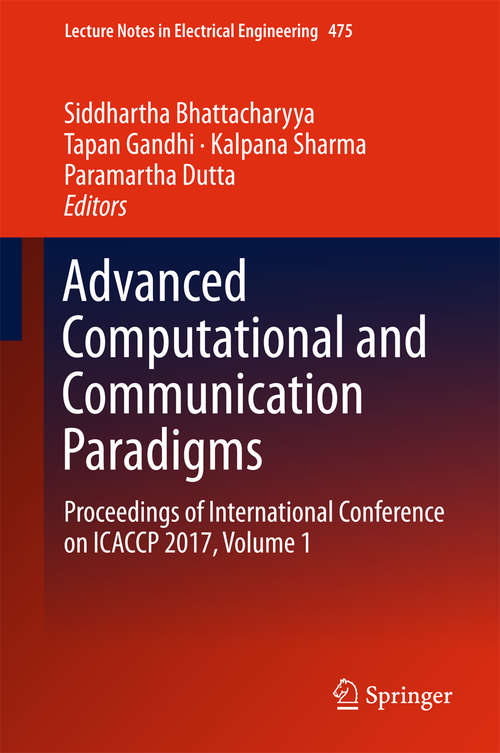 Advanced Computational and Communication Paradigms: Proceedings of International Conference on ICACCP 2017, Volume 1 (Lecture Notes in Electrical Engineering #475)