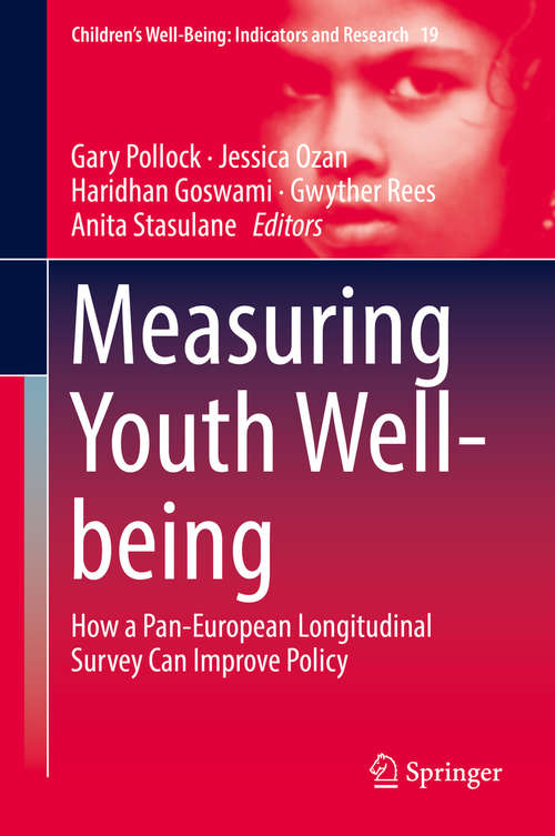 Measuring Youth Well-being: How A Pan-european Longitudinal Survey Can Improve Policy (Children's Well-being: Indicators and Research Ser. #19)