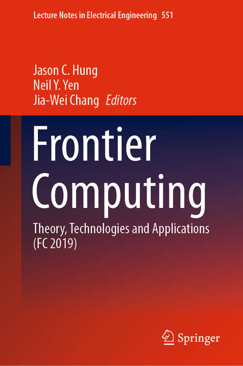 Frontier Computing: Theory, Technologies and Applications (FC 2019) (Lecture Notes in Electrical Engineering #551)