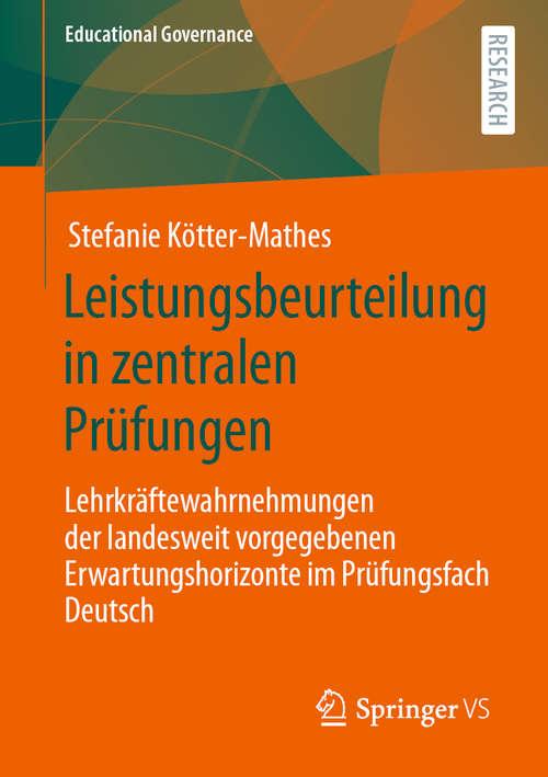 Leistungsbeurteilung in zentralen Prüfungen: Lehrkräftewahrnehmungen der landesweit vorgegebenen Erwartungshorizonte im Prüfungsfach Deutsch (Educational Governance #51)