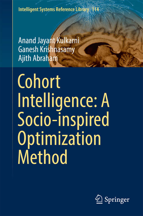 Cohort Intelligence: A Socio-inspired Optimization Method (Intelligent Systems Reference Library #114)