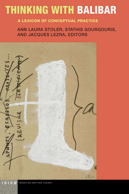 Thinking with Balibar: A Lexicon of Conceptual Practice (Idiom: Inventing Writing Theory)