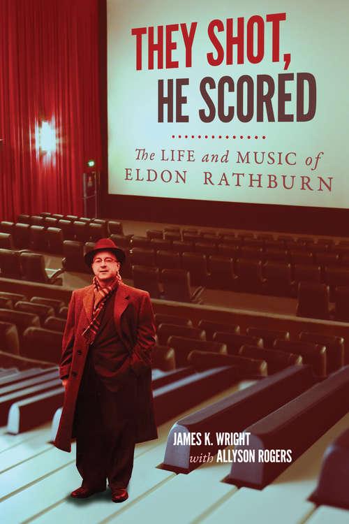 They Shot, He Scored: The Life and Music of Eldon Rathburn