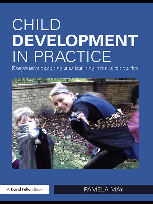 Child Development in Practice: Responsive Teaching and Learning from Birth to Five