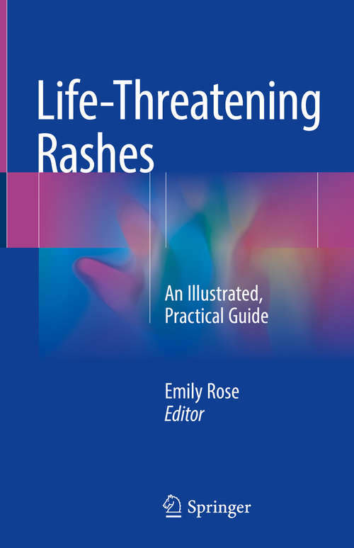 Life-Threatening Rashes: An Illustrated, Practical Guide
