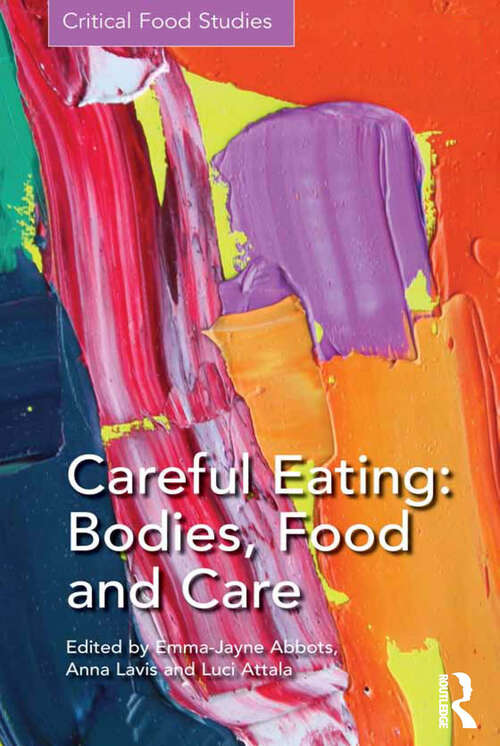 Careful Eating: Bodies, Food And Care (Critical Food Studies)
