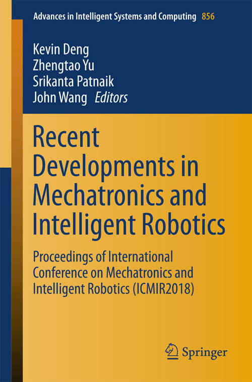 Recent Developments in Mechatronics and Intelligent Robotics: Proceedings Of The International Conference On Mechatronics And Intelligent Robotics (icmir2017) (Advances In Intelligent Systems and Computing #690)