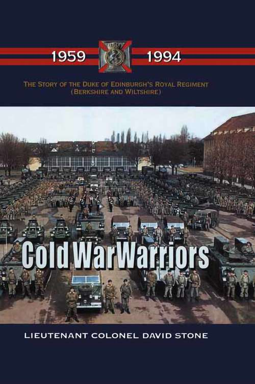 Cold War Warriors: The Duke Of Edinburgh's Royal Regiment, 1959-1994