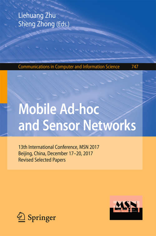 Mobile Ad-hoc and Sensor Networks: 13th International Conference, Msn 2017, Beijing, China, December 17-20, 2017, Revised Selected Papers (Communications In Computer And Information Science  #747)