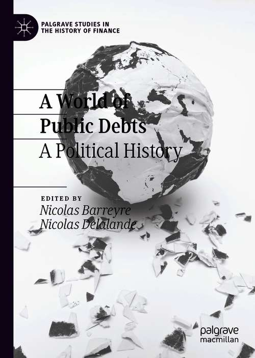 A World of Public Debts: A Political History (Palgrave Studies in the History of Finance)