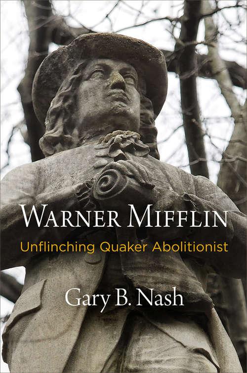 Warner Mifflin: Unflinching Quaker Abolitionist