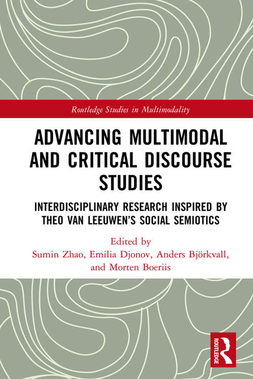 Advancing Multimodal and Critical Discourse Studies: Interdisciplinary Research Inspired by Theo Van Leeuwen's Social Semiotics (Routledge Studies in Multimodality)