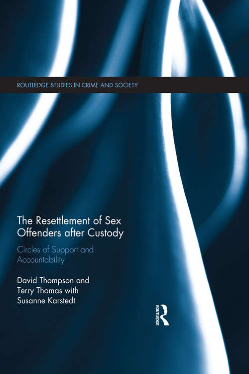 The Resettlement of Sex Offenders after Custody: Circles of Support and Accountability (Routledge Studies in Crime and Society)