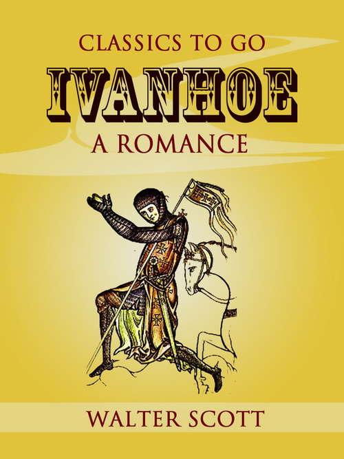 Ivanhoe: The Works Of Sir Walter Scott (Classics To Go)