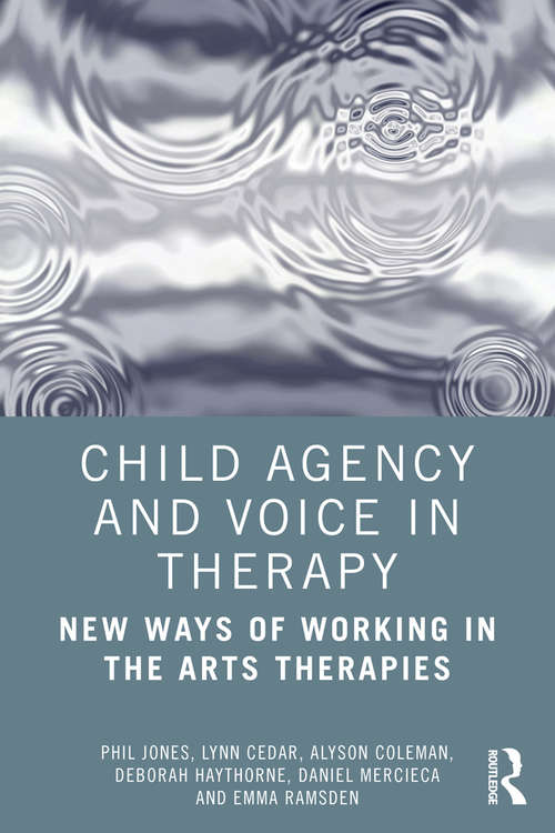 Child Agency and Voice in Therapy: New Ways of Working in the Arts Therapies