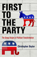First to the Party: The Group Origins of Political Transformation (American Governance: Politics, Policy, and Public Law)