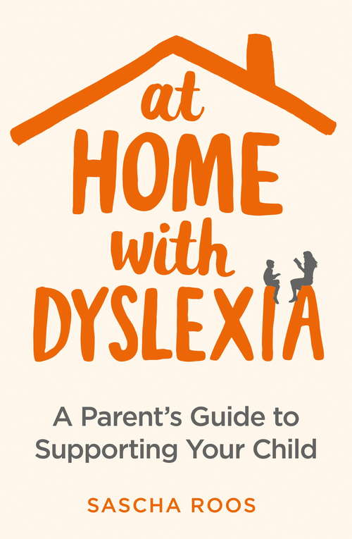At Home with Dyslexia: A Parent's Guide to Supporting Your Child