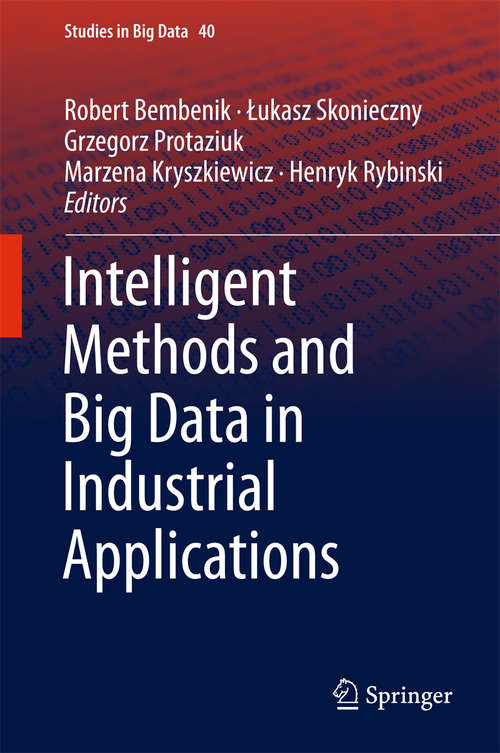 Intelligent Methods and Big Data in Industrial Applications (Studies in Big Data #40)