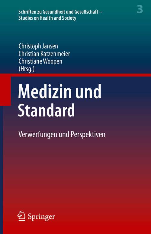 Medizin und Standard: Verwerfungen und Perspektiven (Schriften zu Gesundheit und Gesellschaft - Studies on Health and Society #3)