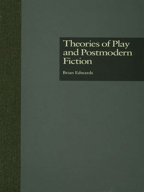 Theories of Play and Postmodern Fiction (Comparative Literature and Cultural Studies #3)