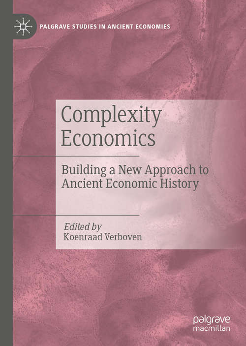 Complexity Economics: Building a New Approach to Ancient Economic History (Palgrave Studies in Ancient Economies)