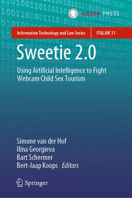 Sweetie 2.0: Using Artificial Intelligence to Fight Webcam Child Sex Tourism (Information Technology and Law Series #31)