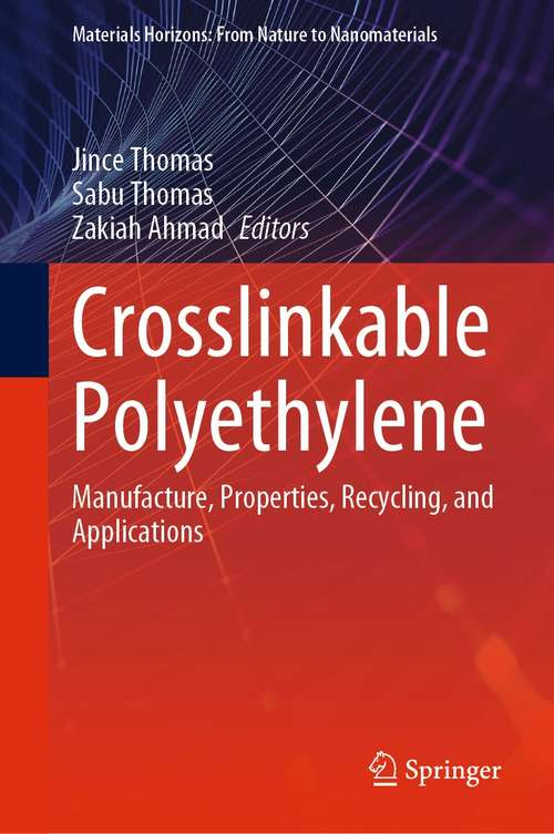 Crosslinkable Polyethylene: Manufacture,  Properties, Recycling, and Applications (Materials Horizons: From Nature to Nanomaterials)