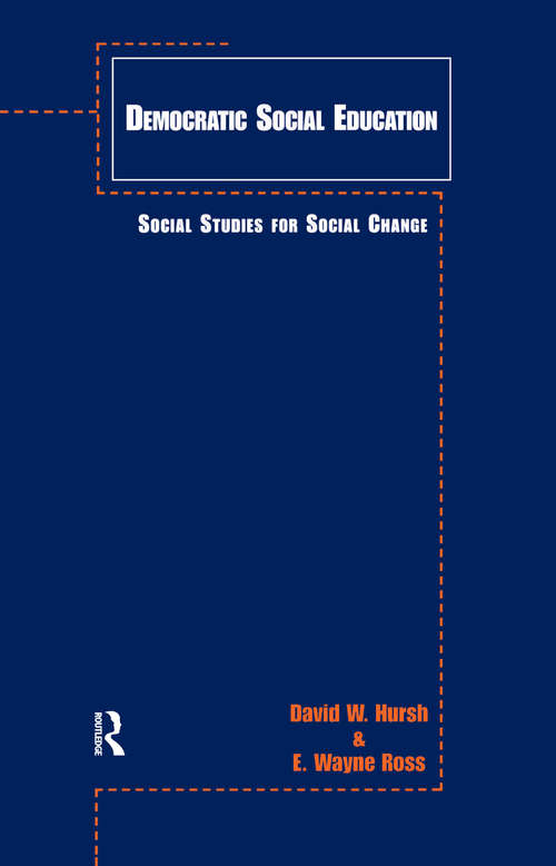 Democratic Social Education: Social Studies for Social Change (Critical Education Practice)