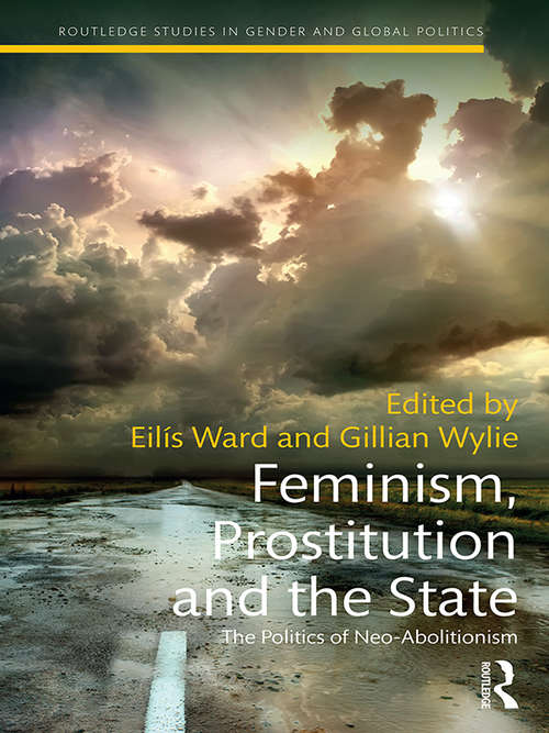 Feminism, Prostitution and the State: The Politics of Neo-Abolitionism (Routledge Studies in Gender and Global Politics)