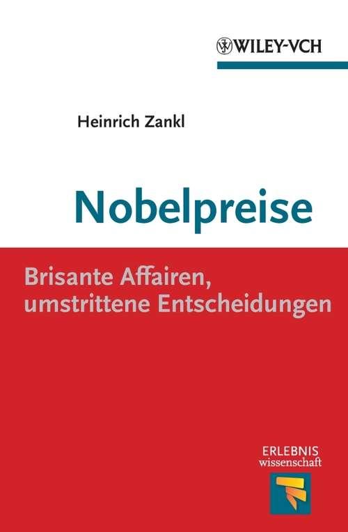 Nobelpreise: Brisante Affairen, umstrittene Entscheidungen (Erlebnis Wissenschaft)