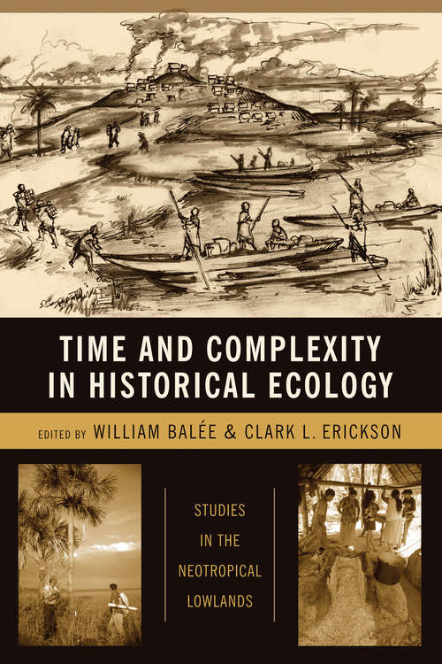 Time and Complexity in Historical Ecology: Studies in the Neotropical Lowlands (Historical Ecology Series)