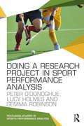 Doing a Research Project in Sport Performance Analysis (Routledge Studies in Sports Performance Analysis)
