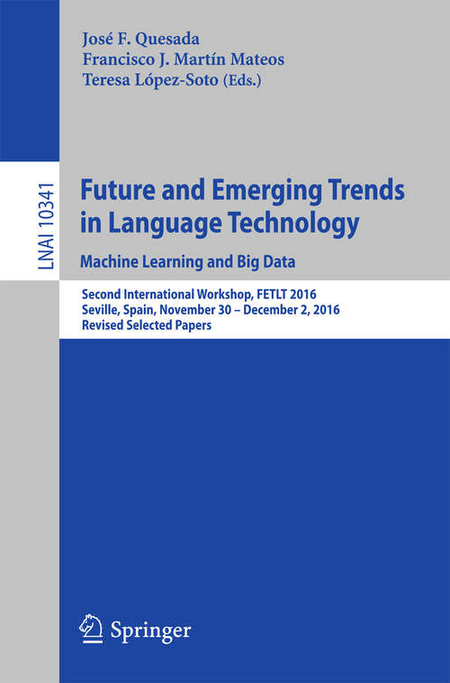 Future and Emerging Trends in Language Technology. Machine Learning and Big Data: Second International Workshop, FETLT 2016, Seville, Spain, November 30 –December 2, 2016, Revised Selected Papers (Lecture Notes in Computer Science #10341)