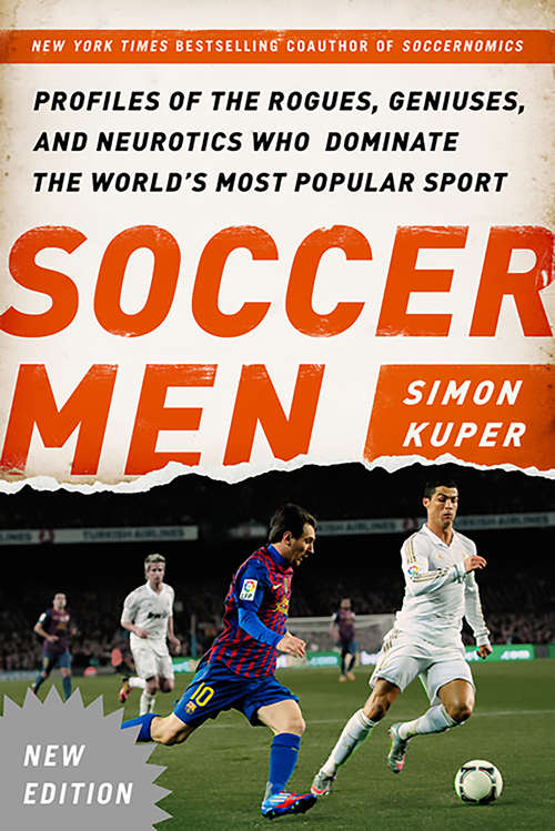 Soccer Men: Profiles Of The Rogues, Geniuses, And Neurotics Who Dominate The World's Most Popular Sport