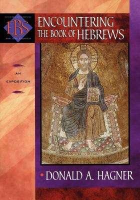Encountering The Book Of Hebrews: An Exposition